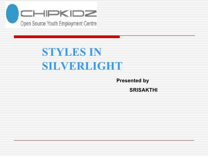 STYLES IN SILVERLIGHT Presented by SRISAKTHI