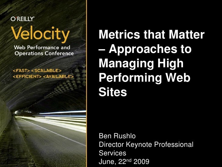 Metrics that Matter – Approaches to Managing High Performing Web Sites   Ben Rushlo Director Keynote Professional Services...