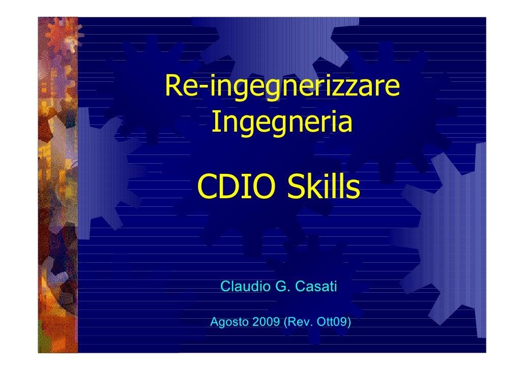 Re-ingegnerizzare    Ingegneria    CDIO Skills      Claudio G. Casati     Agosto 2009 (Rev. Ott09)