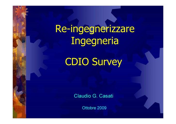 Re-ingegnerizzare    Ingegneria    CDIO Survey       Claudio G. Casati         Ottobre 2009