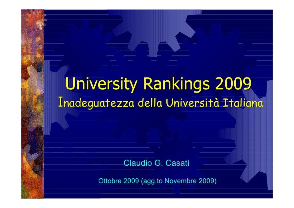 University Rankings 2009 Inadeguatezza della Università Italiana                  Claudio G. Casati         Ottobre 2009 (...