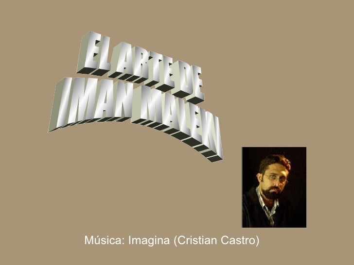 EL ARTE DE  IMAN MALEKI Música: Imagina (Cristian Castro)