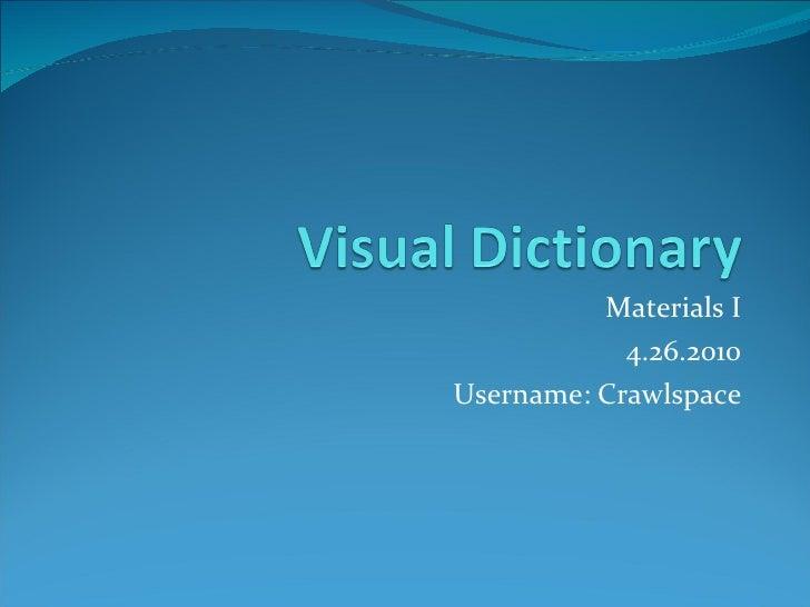 Materials I 4.26.2010 Username: Crawlspace