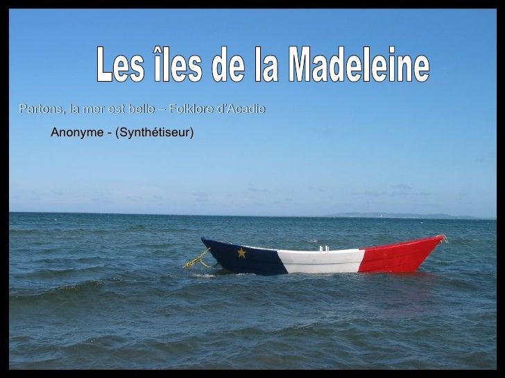 Les îles de la Madeleine Partons, la mer est belle – Folklore d'Acadie Anonyme - (Synthétiseur)