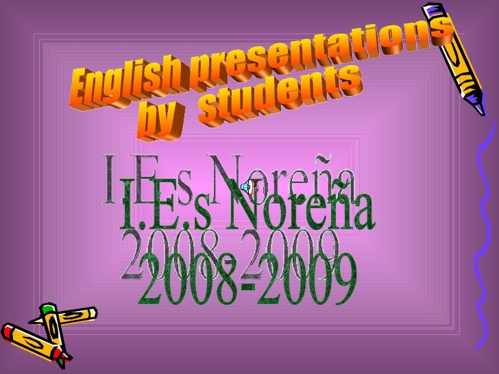 English presentations by  students I.E.s Noreña 2008-2009