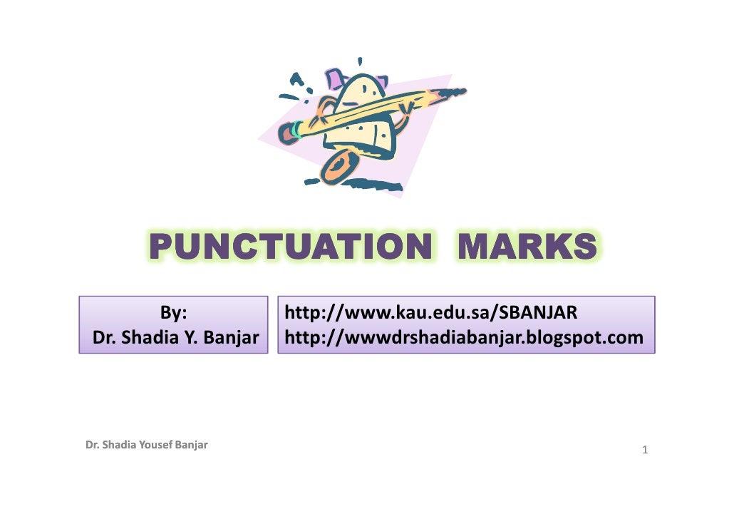 PUNCTUATION MARKS          By:               http://www.kau.edu.sa/SBANJAR  Dr. Shadia Y. Banjar      http://wwwdrshadiaba...