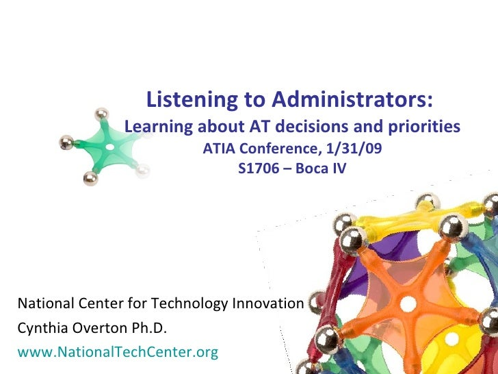 Listening to Administrators:  Learning about AT decisions and priorities ATIA Conference, 1/31/09 S1706 – Boca IV National...