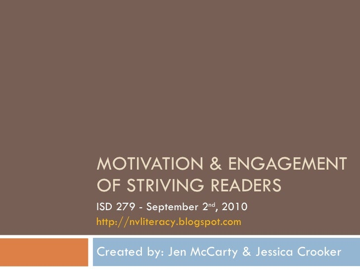 MOTIVATION & ENGAGEMENT OF STRIVING READERS Created by: Jen McCarty & Jessica Crooker ISD 279 - September 2 nd , 2010 http...