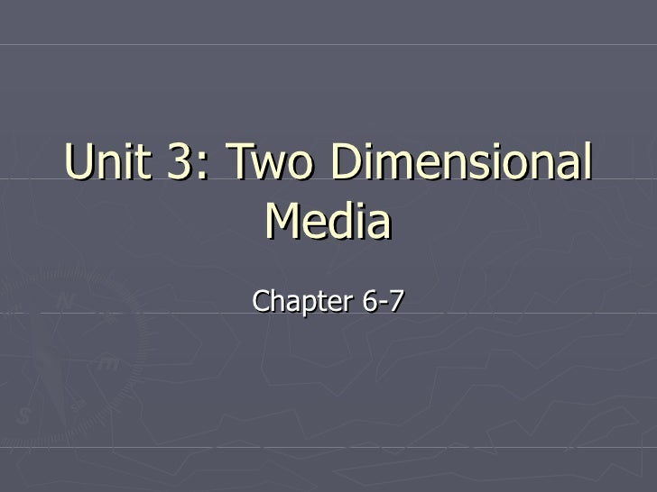 Unit 3: Two Dimensional Media Chapter 6-7
