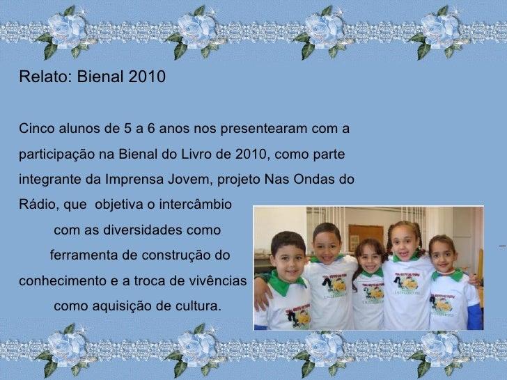 Relato: Bienal 2010 Cinco alunos de 5 a 6 anos nos presentearam com a participação na Bienal do Livro de 2010, como parte ...