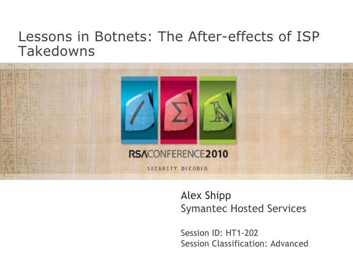 Lessons in Botnets: The After-effects of ISP Takedowns Alex Shipp Symantec Hosted Services Session ID: HT1-202  Session Cl...