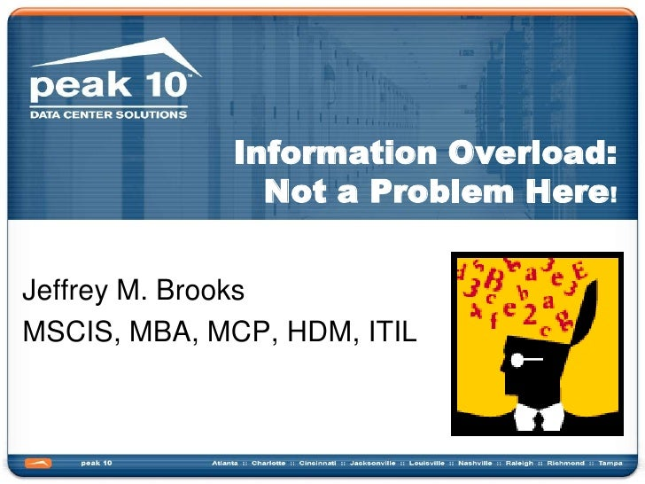 Information Overload: Not a Problem Here!<br />Jeffrey M. Brooks <br />MSCIS, MBA, MCP, HDM, ITIL<br />