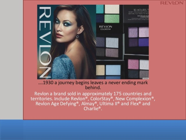 ….1930 a journey begins leaves a never ending mark behind. Revlon a brand sold in approximately 175 countries and territor...
