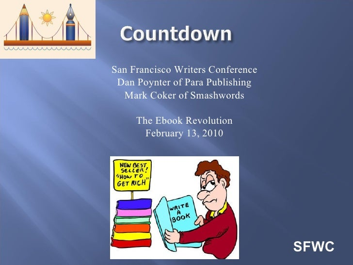 San Francisco Writers Conference Dan Poynter of Para Publishing Mark Coker of Smashwords The Ebook Revolution February 13,...