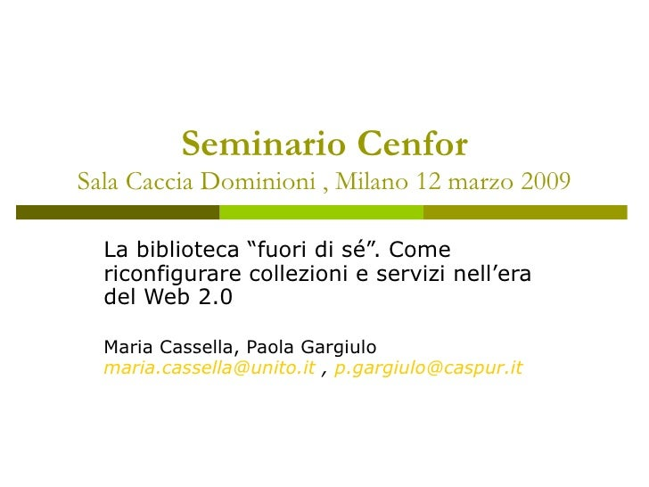 """Seminario Cenfor Sala Caccia Dominioni , Milano 12 marzo 2009 La biblioteca """"fuori di sé"""". Come riconfigurare collezioni e..."""