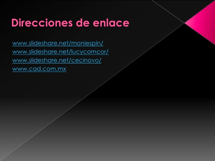 www.slideshare.net/moniespin/ www.slideshare.net/lucycomcor/ www.slideshare.net/cecinovo/ www.cad.com.mx