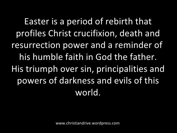 Easter is a period of rebirth that profiles Christ crucifixion, death and resurrection power and a reminder of  his humble...