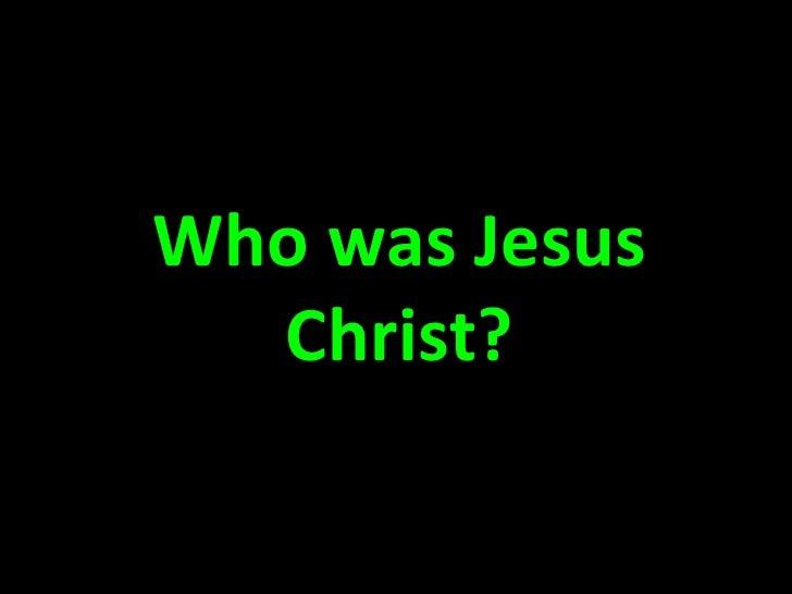 Who was Jesus Christ?