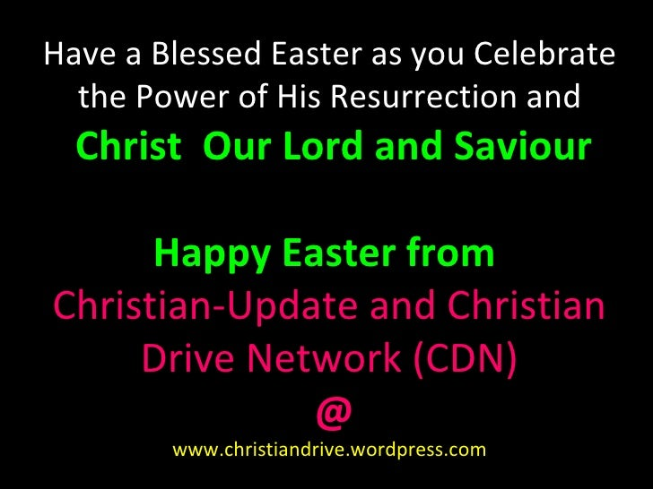 Have a Blessed Easter as you Celebrate the Power of His Resurrection and   Christ  Our Lord and Saviour Happy Easter from ...
