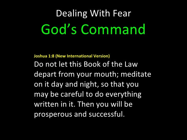 Dealing With Fear God's Command Joshua 1:8(New International Version) Do not let this Book of the Law depart from your mo...