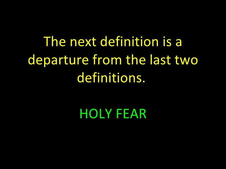 The next definition is a departure from the last two definitions.  HOLY FEAR