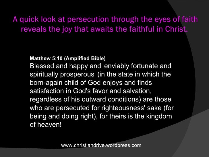 A quick look at persecution through the eyes of faith reveals the joy that awaits the faithful in Christ.  Matthew 5:10(A...