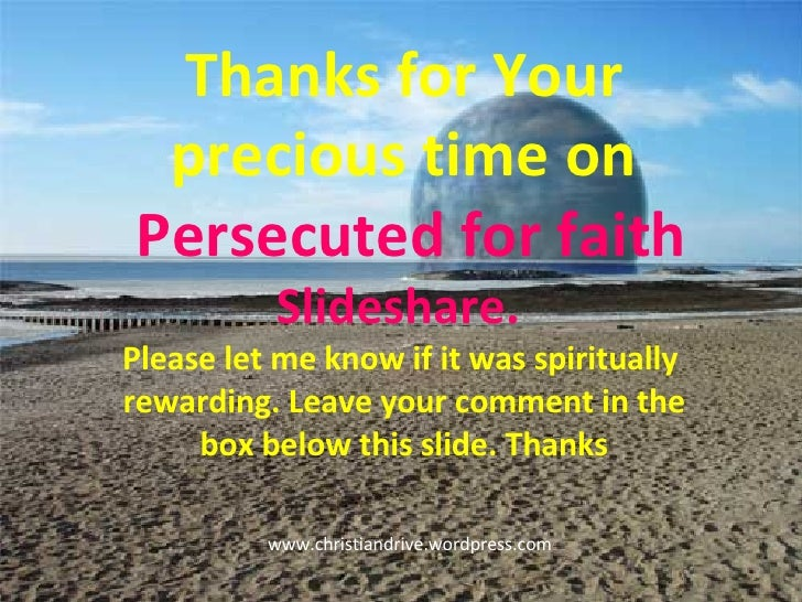 Thanks for Your precious time on Persecuted for faith Slideshare.  Please let me know if it was spiritually  rewarding. Le...