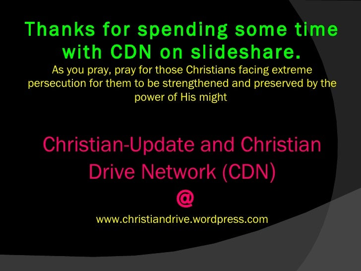 Thanks for spending some time with CDN on slideshare. As you pray, pray for those Christians facing extreme persecution fo...