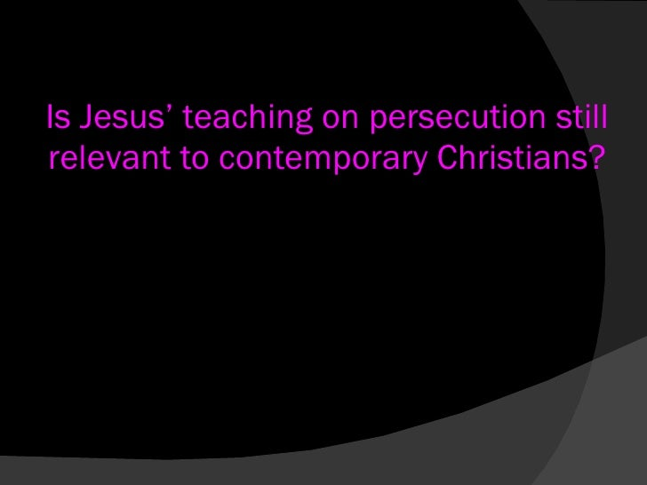 Is Jesus' teaching on persecution still relevant to contemporary Christians?