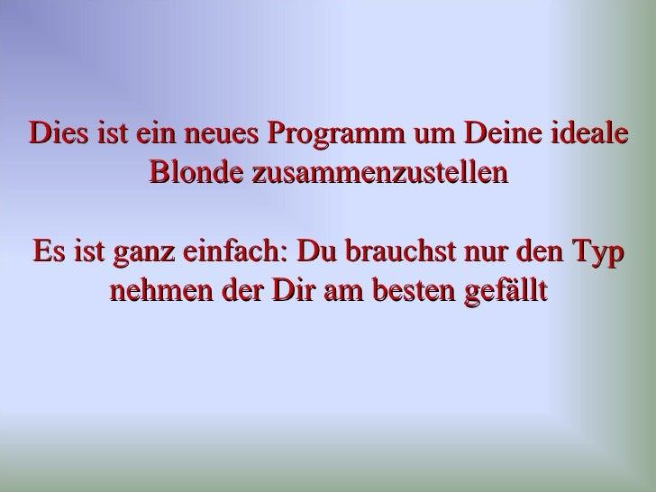 Dies ist ein neues Programm um Deine ideale Blonde zusammenzustellen Es ist ganz einfach: Du brauchst nur den Typ nehmen d...