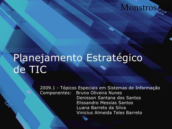 Planejamento Estratégico de TIC 2009.1 - Tópicos Especiais em Sistemas de Informação Componentes:  Bruno Oliveira Nunes ...