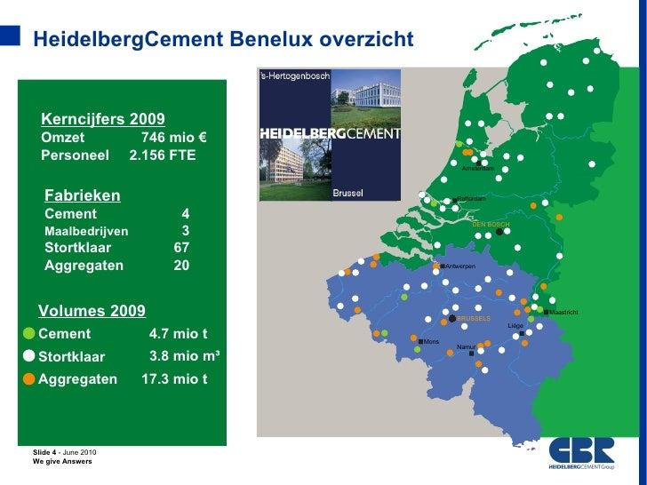 HeidelbergCement Benelux overzicht  Kerncijfers 2009  Omzet                 746 mio €  Personeel           2.156 FTE      ...