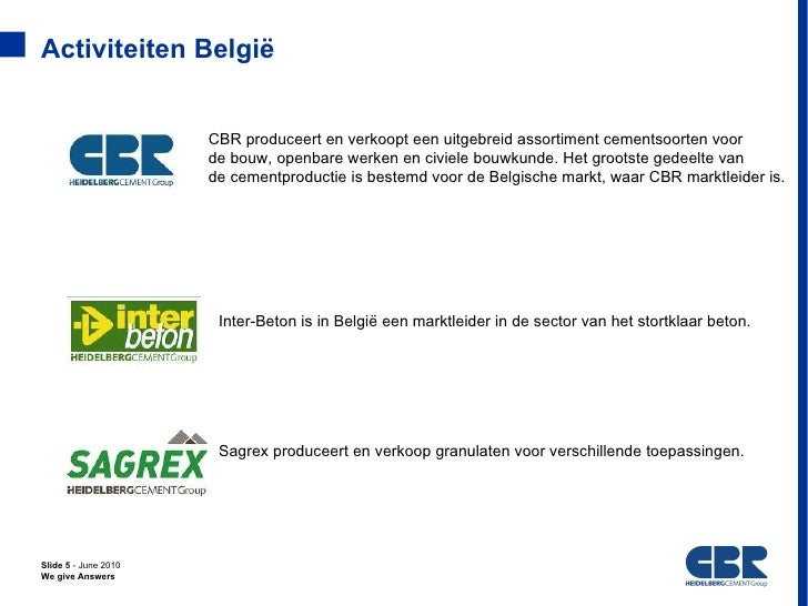 Activiteiten België                      CBR produceert en verkoopt een uitgebreid assortiment cementsoorten voor         ...