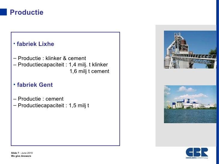 Productie • fabriek Lixhe – Productie : klinker & cement – Productiecapaciteit : 1,4 milj. t klinker                      ...