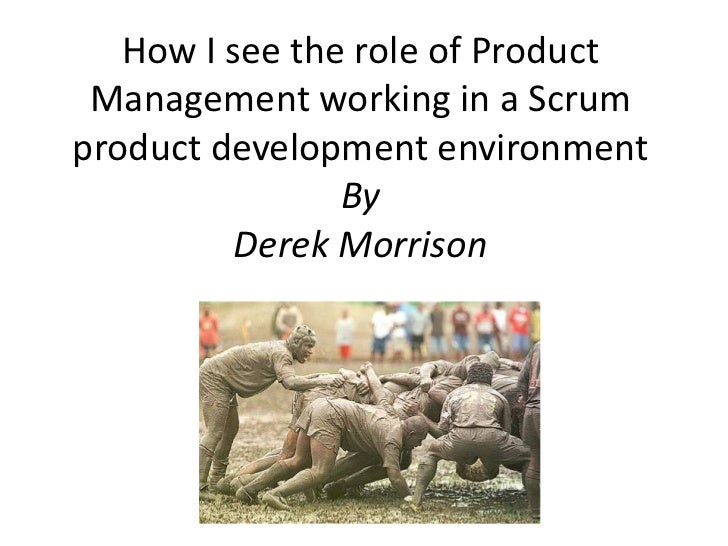 How I see the role of Product Management working in a Scrum product development environmentBy Derek Morrison<br />
