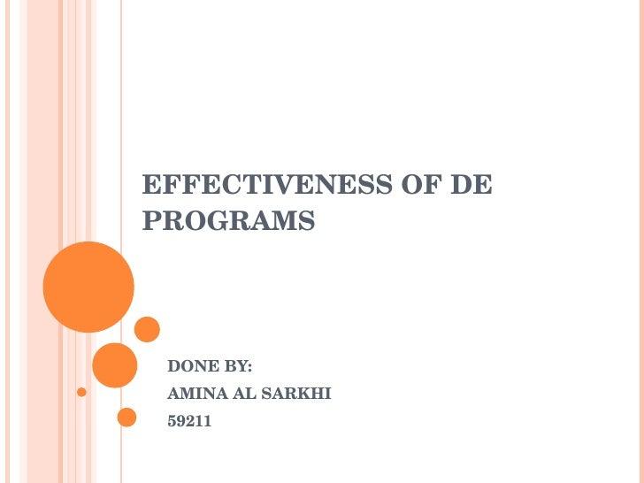 EFFECTIVENESS OF DE PROGRAMS DONE BY: AMINA AL SARKHI 59211