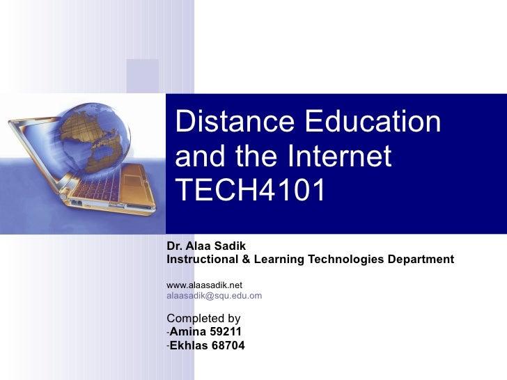 Distance Education and the Internet TECH4101 <ul><li>Dr. Alaa Sadik </li></ul><ul><li>Instructional & Learning Technologie...