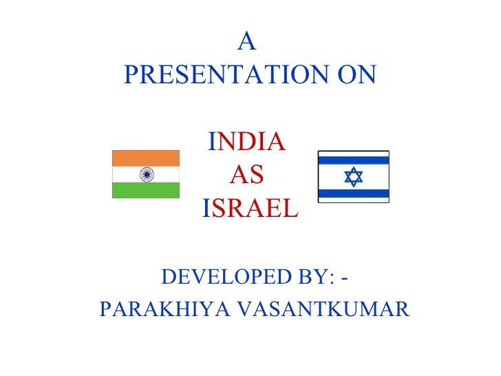 A  PRESENTATION ON I NDIA  AS  I SRAEL DEVELOPED BY: - PARAKHIYA VASANTKUMAR
