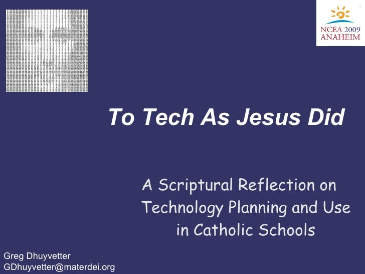 To Tech As Jesus Did A Scriptural Reflection on Technology Planning and Use in Catholic Schools Greg Dhuyvetter [email_add...