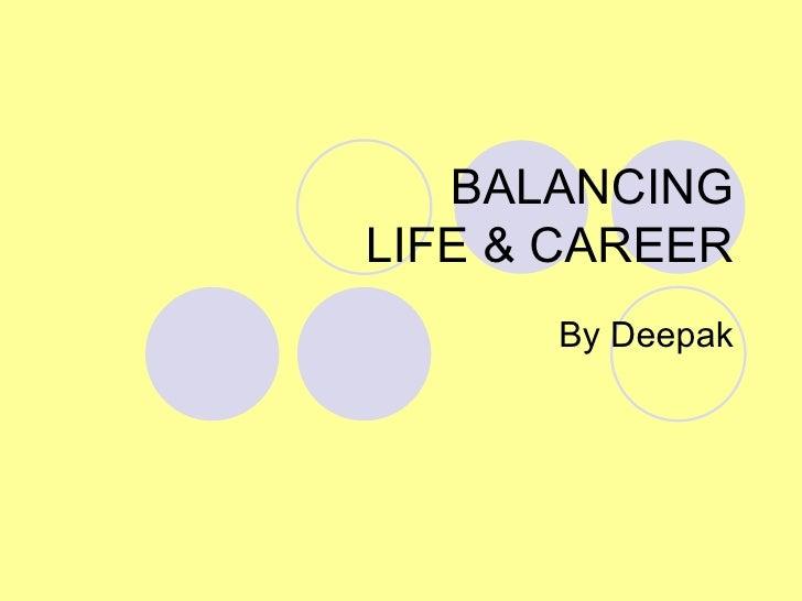 BALANCING LIFE & CAREER By Deepak