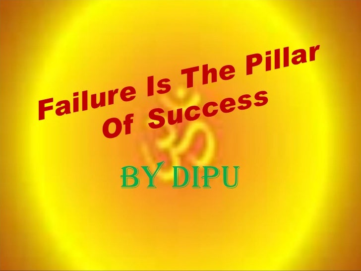 Failure Is The Pillar Of Success By Dipu