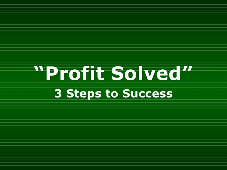 """ Profit Solved"" 3 Steps to Success"