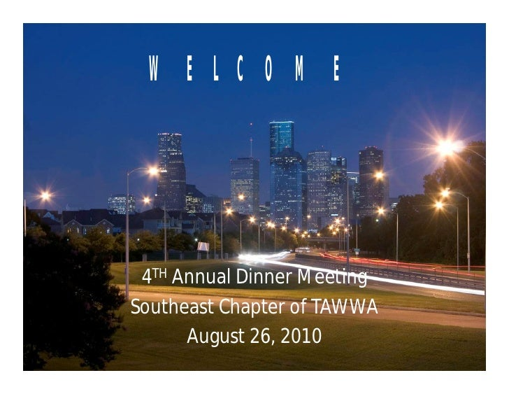 WELCOME      4TH Annual Dinner Meeting Southeast Chapter of TAWWA       August 26, 2010
