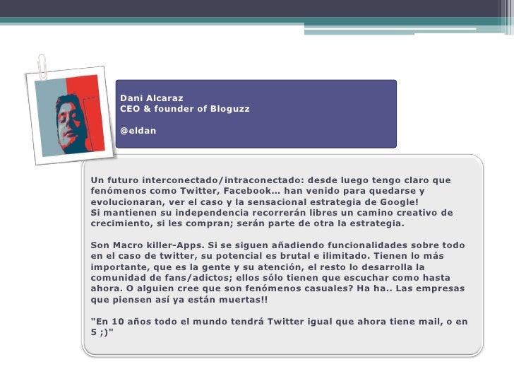 Dani Alcaraz      CEO & founder of Bloguzz       @eldan     Un futuro interconectado/intraconectado: desde luego tengo cla...