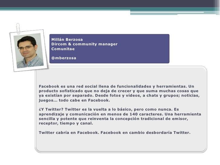 Millán Berzosa      Dircom & community manager      Comunitae       @mberzosa     Facebook es una red social llena de func...