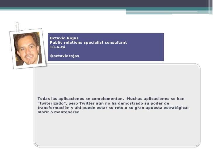Octavio Rojas      Public relations specialist consultant      Tú-a-tú       @octaviorojas     Todas las aplicaciones se c...