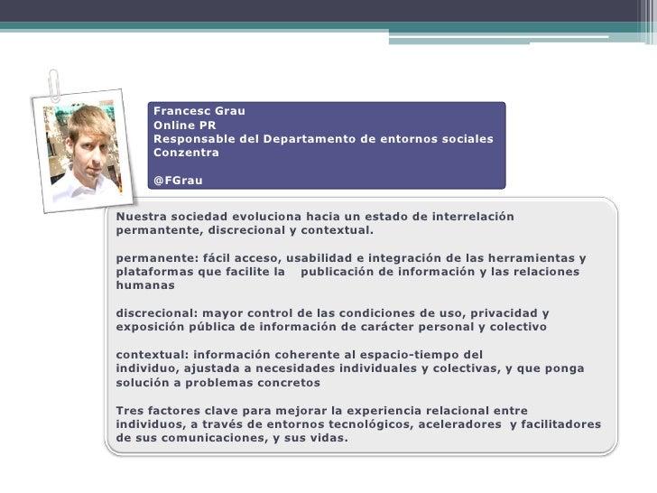 Francesc Grau      Online PR      Responsable del Departamento de entornos sociales      Conzentra       @FGrau   Nuestra ...