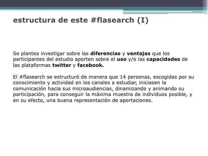 estructura de este #flasearch (I)    Se plantea investigar sobre las diferencias y ventajas que los participantes del estu...