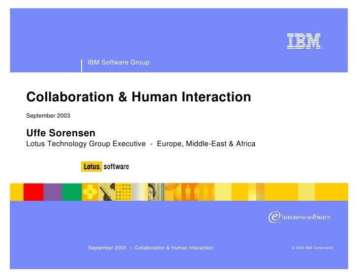 IBM Software Group     Collaboration & Human Interaction September 2003   Uffe Sorensen Lotus Technology Group Executive -...