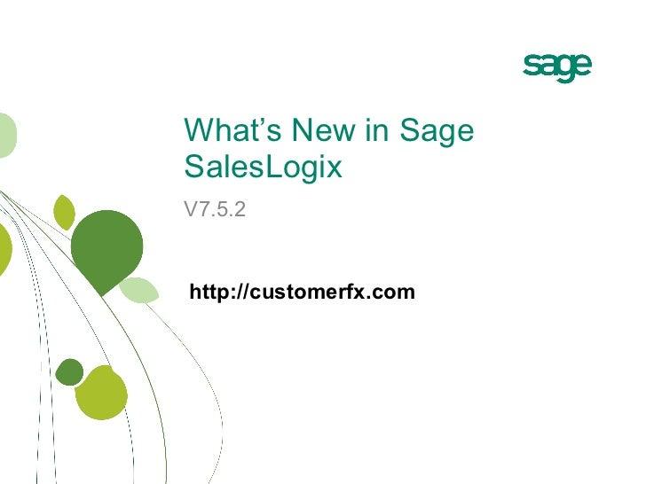 What's New in Sage SalesLogix V7.5.2 http://customerfx.com